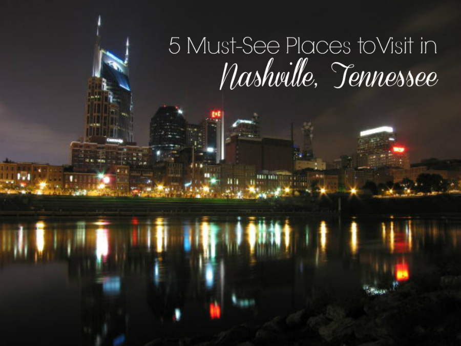 5 Must-See Places to Visit in Nashville, Tennessee